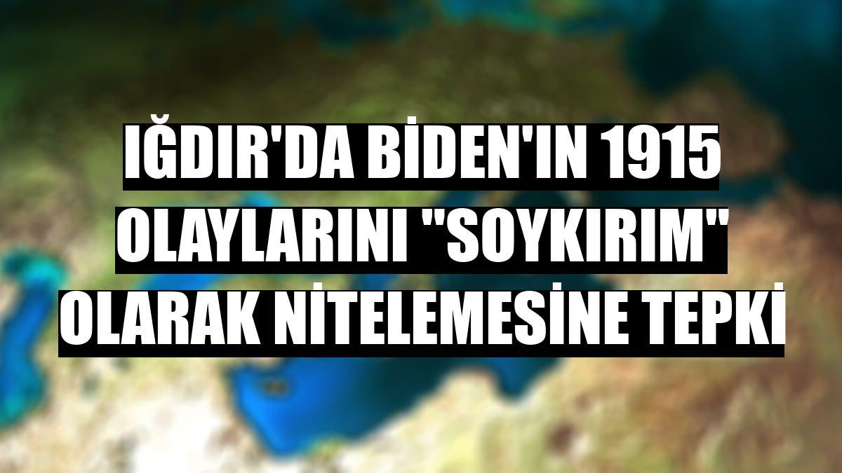 """Iğdır'da Biden'ın 1915 olaylarını """"soykırım"""" olarak nitelemesine tepki"""