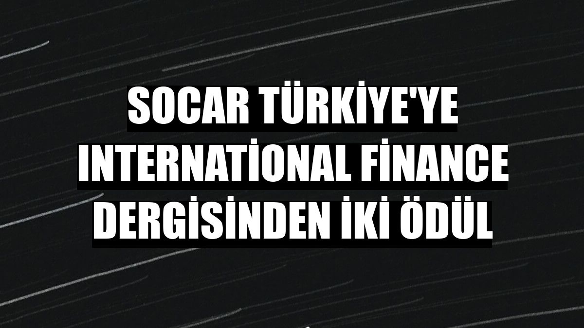 SOCAR Türkiye'ye International Finance dergisinden iki ödül