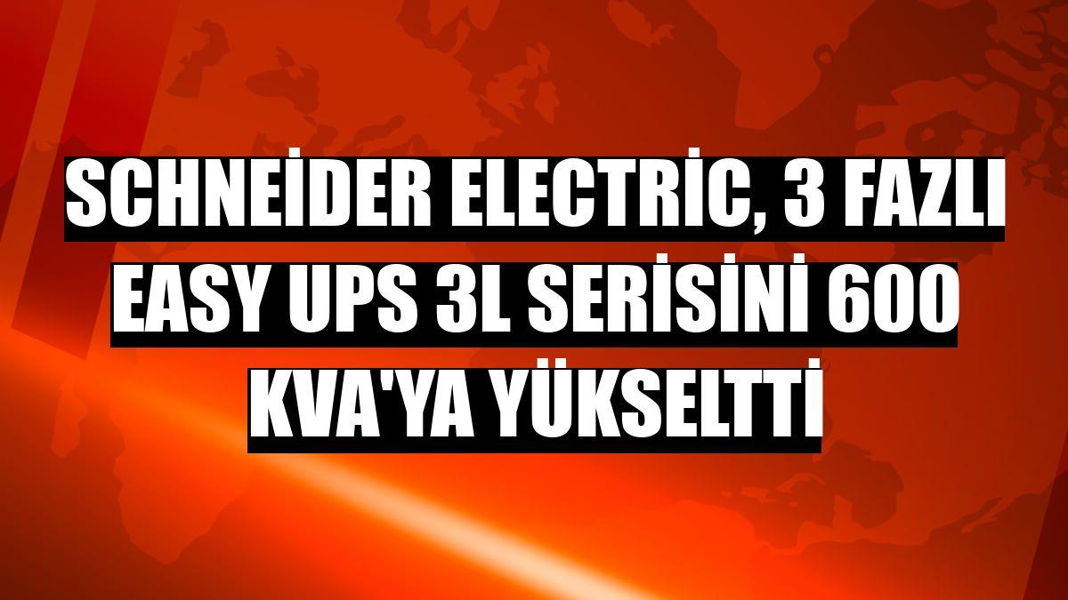 Schneider Electric, 3 Fazlı Easy UPS 3L serisini 600 kVA'ya yükseltti