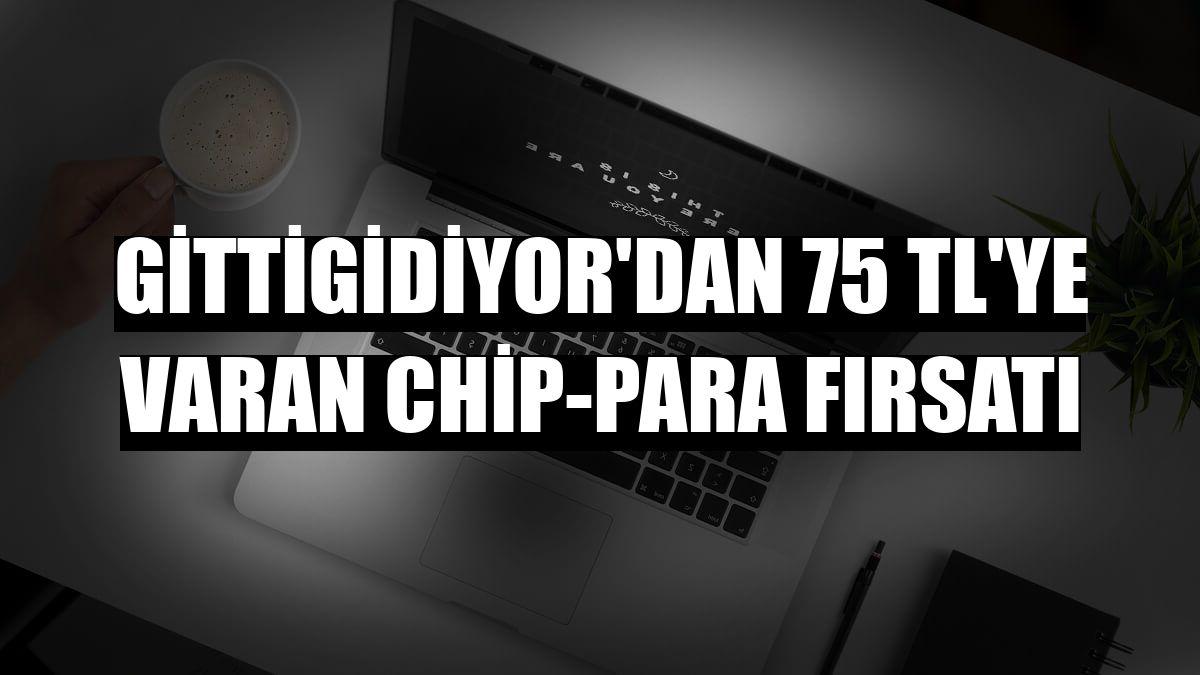 GittiGidiyor'dan 75 TL'ye varan chip-para fırsatı