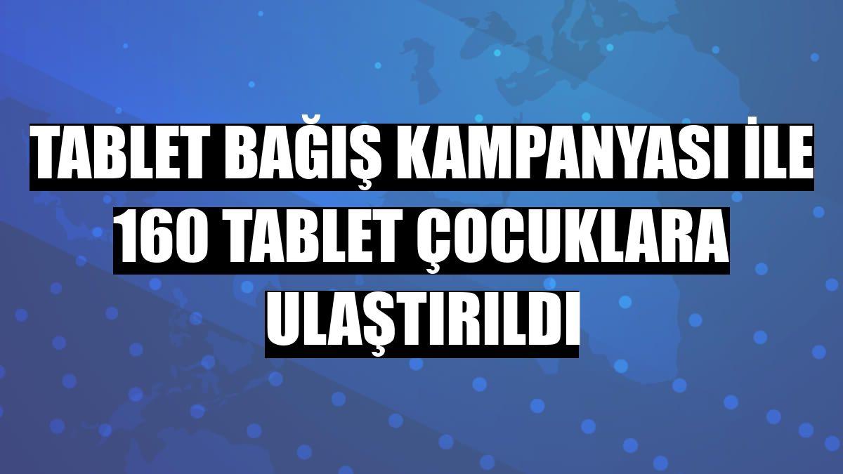 Tablet bağış kampanyası ile 160 tablet çocuklara ulaştırıldı