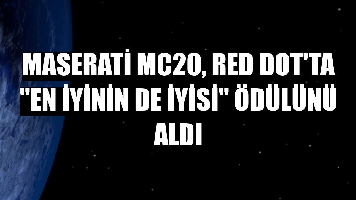 """Maserati MC20, Red Dot'ta """"En İyinin de İyisi"""" ödülünü aldı"""