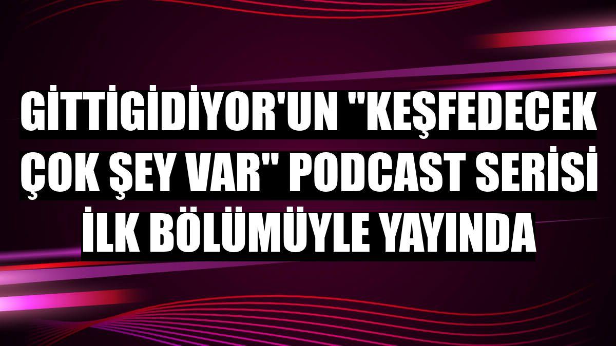 """GittiGidiyor'un """"Keşfedecek Çok Şey Var"""" podcast serisi ilk bölümüyle yayında"""