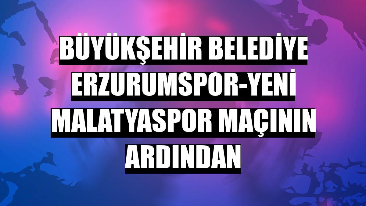 Büyükşehir Belediye Erzurumspor-Yeni Malatyaspor maçının ardından
