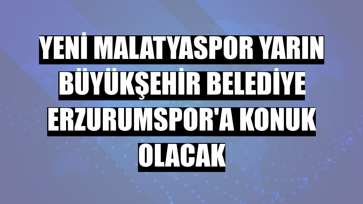 Yeni Malatyaspor yarın Büyükşehir Belediye Erzurumspor'a konuk olacak