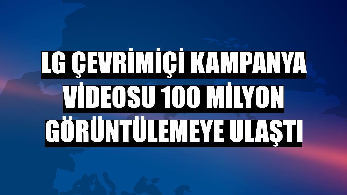 LG çevrimiçi kampanya videosu 100 milyon görüntülemeye ulaştı
