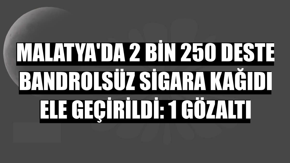 Malatya'da 2 bin 250 deste bandrolsüz sigara kağıdı ele geçirildi: 1 gözaltı