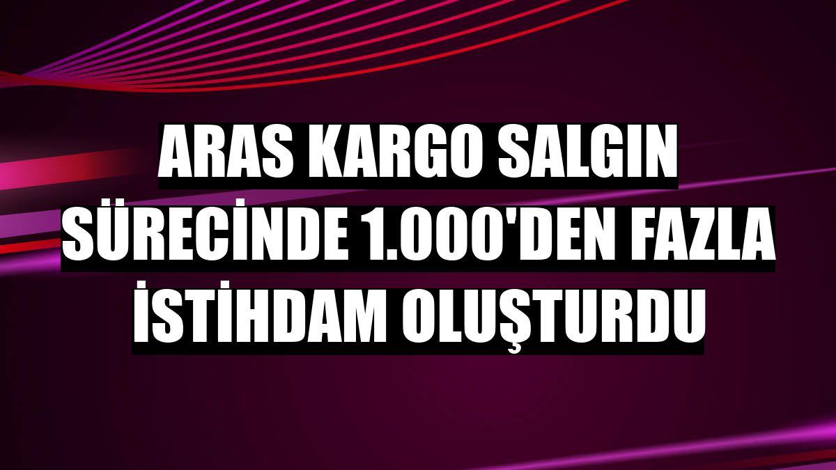 Aras Kargo salgın sürecinde 1.000'den fazla istihdam oluşturdu