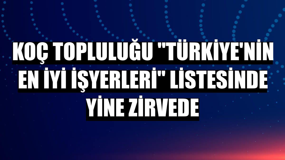 """Koç Topluluğu """"Türkiye'nin En İyi İşyerleri"""" listesinde yine zirvede"""