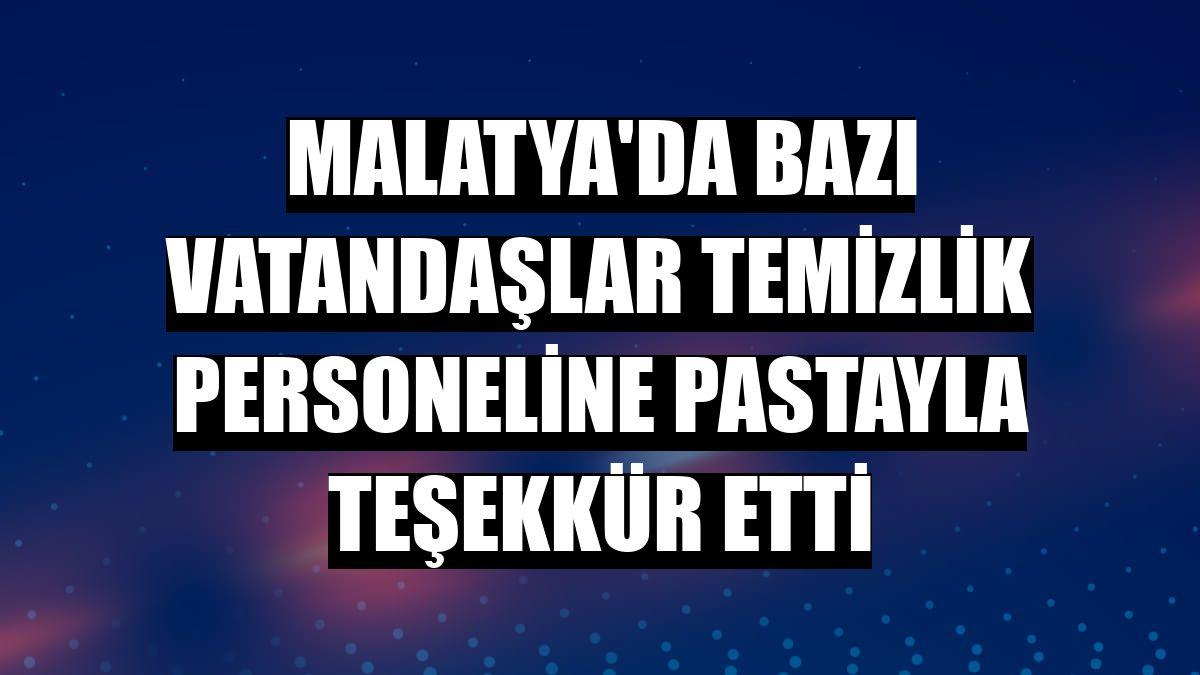 Malatya'da bazı vatandaşlar temizlik personeline pastayla teşekkür etti