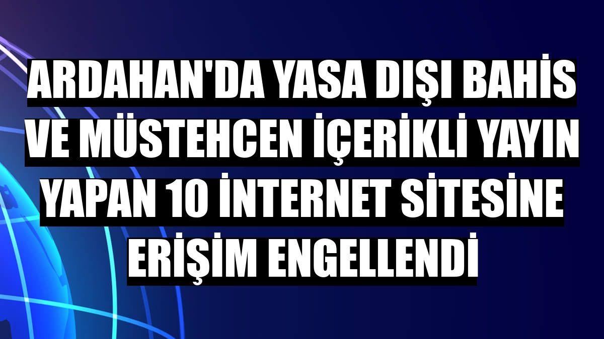 Ardahan'da yasa dışı bahis ve müstehcen içerikli yayın yapan 10 internet sitesine erişim engellendi