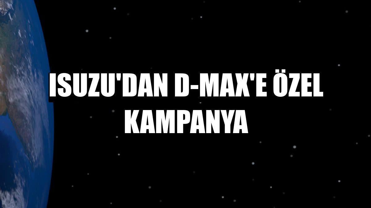 Isuzu'dan D-Max'e özel kampanya