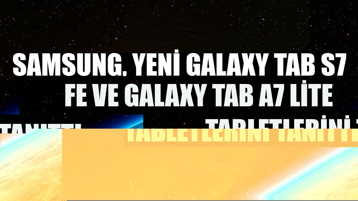 Samsung, yeni Galaxy Tab S7 FE ve Galaxy Tab A7 Lite tabletlerini tanıttı