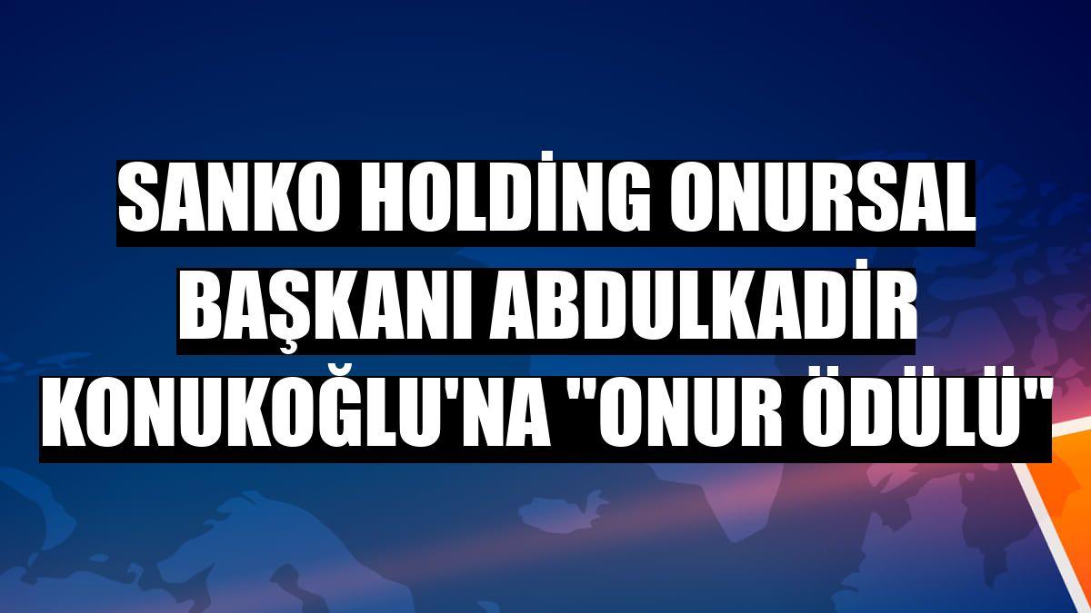 """SANKO Holding Onursal Başkanı Abdulkadir Konukoğlu'na """"Onur Ödülü"""""""