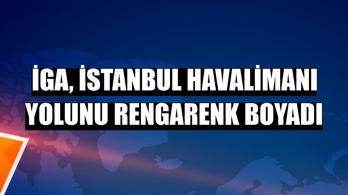 İGA, İstanbul Havalimanı yolunu rengarenk boyadı