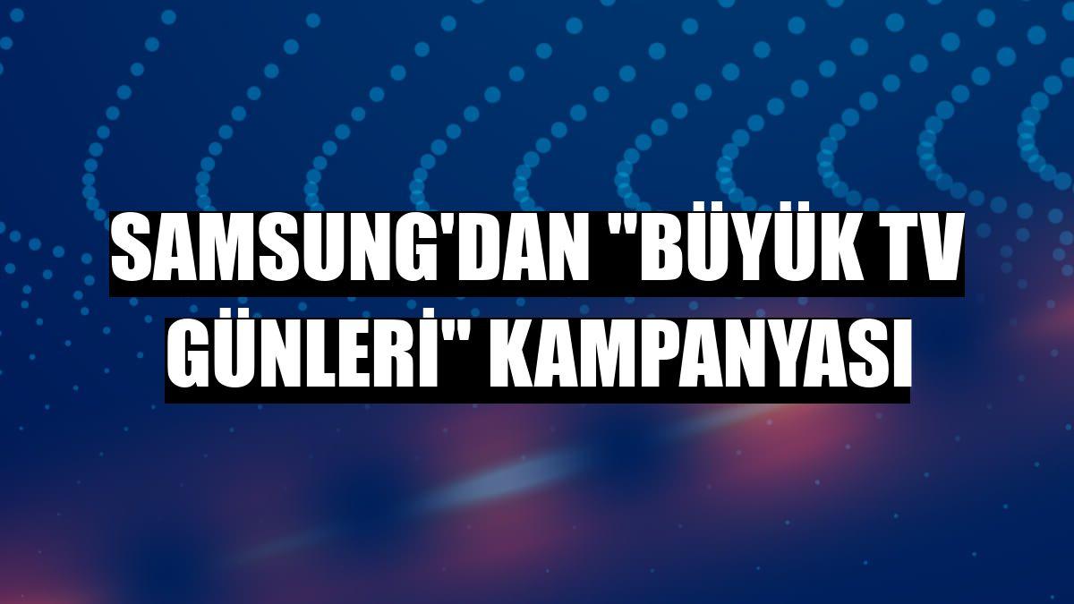"""Samsung'dan """"Büyük TV Günleri"""" kampanyası"""
