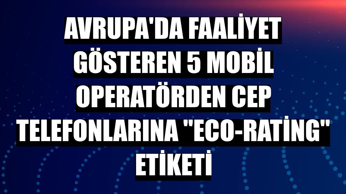 """Avrupa'da faaliyet gösteren 5 mobil operatörden cep telefonlarına """"eco-rating"""" etiketi"""