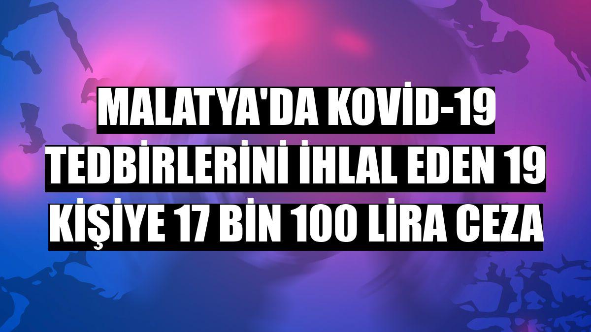 Malatya'da Kovid-19 tedbirlerini ihlal eden 19 kişiye 17 bin 100 lira ceza