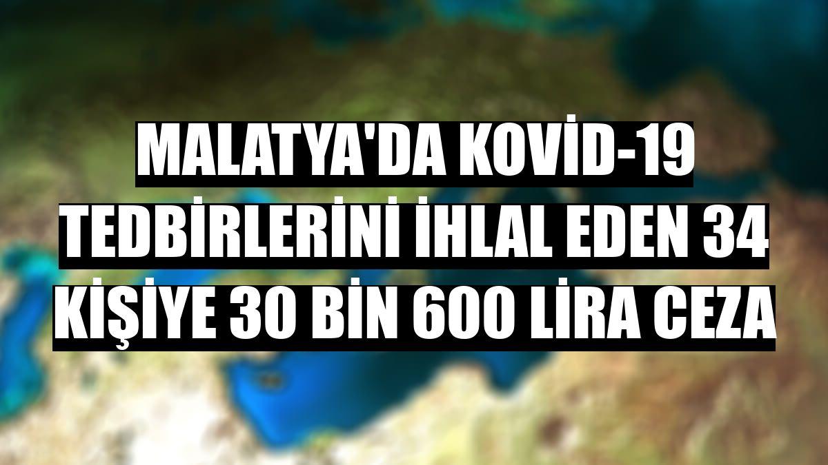 Malatya'da Kovid-19 tedbirlerini ihlal eden 34 kişiye 30 bin 600 lira ceza