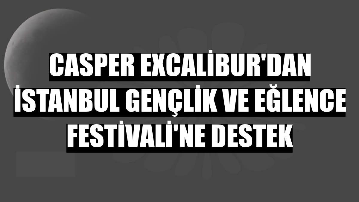 Casper Excalibur'dan İstanbul Gençlik ve Eğlence Festivali'ne destek