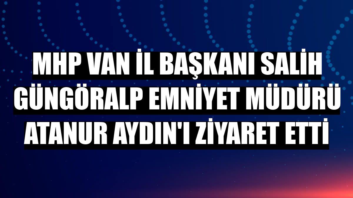 MHP Van İl Başkanı Salih Güngöralp Emniyet Müdürü Atanur Aydın'ı ziyaret etti