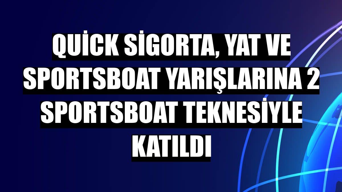 Quick Sigorta, yat ve sportsboat yarışlarına 2 sportsboat teknesiyle katıldı