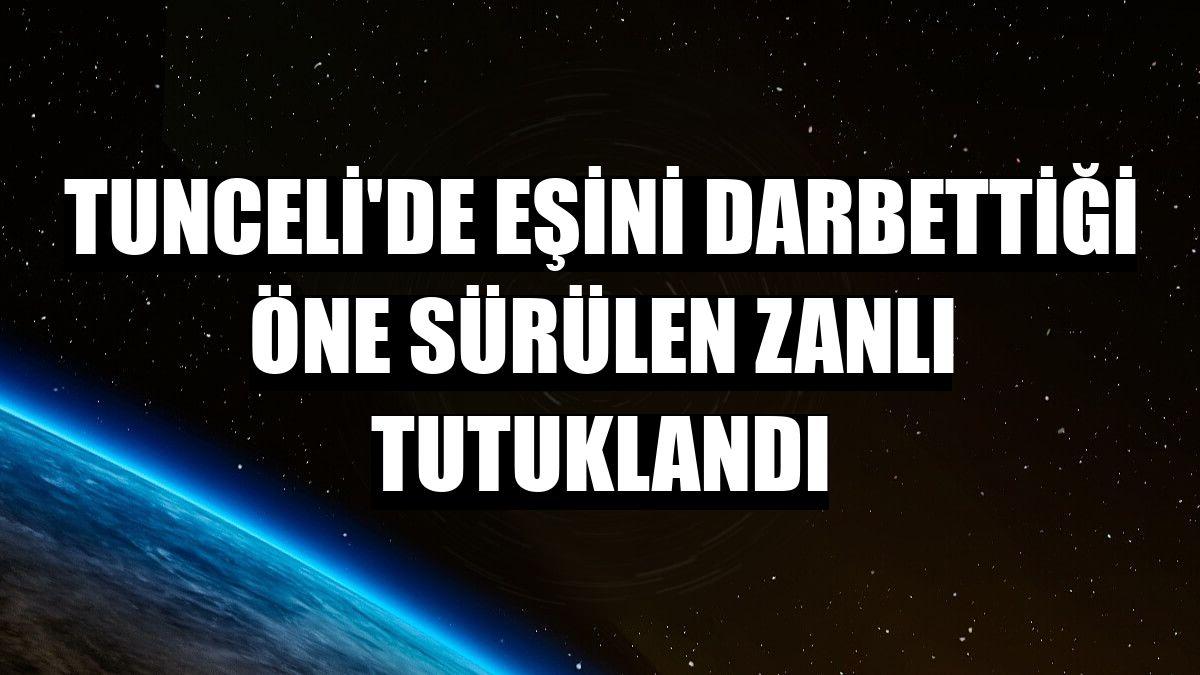 Tunceli'de eşini darbettiği öne sürülen zanlı tutuklandı