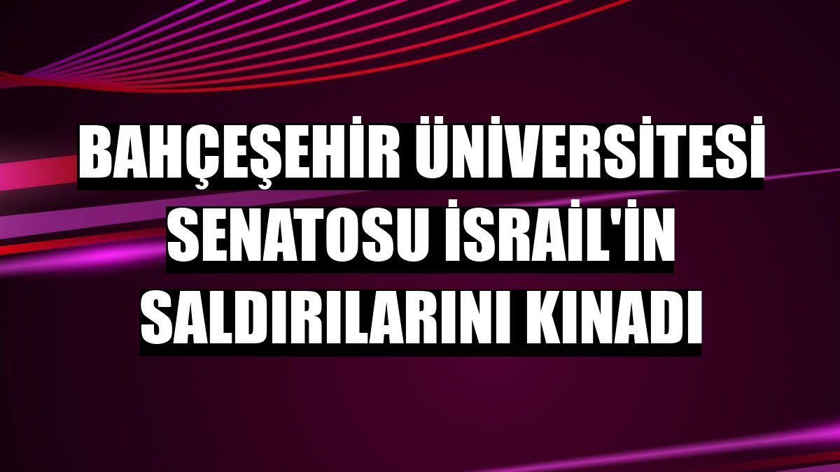 Bahçeşehir Üniversitesi Senatosu İsrail'in saldırılarını kınadı
