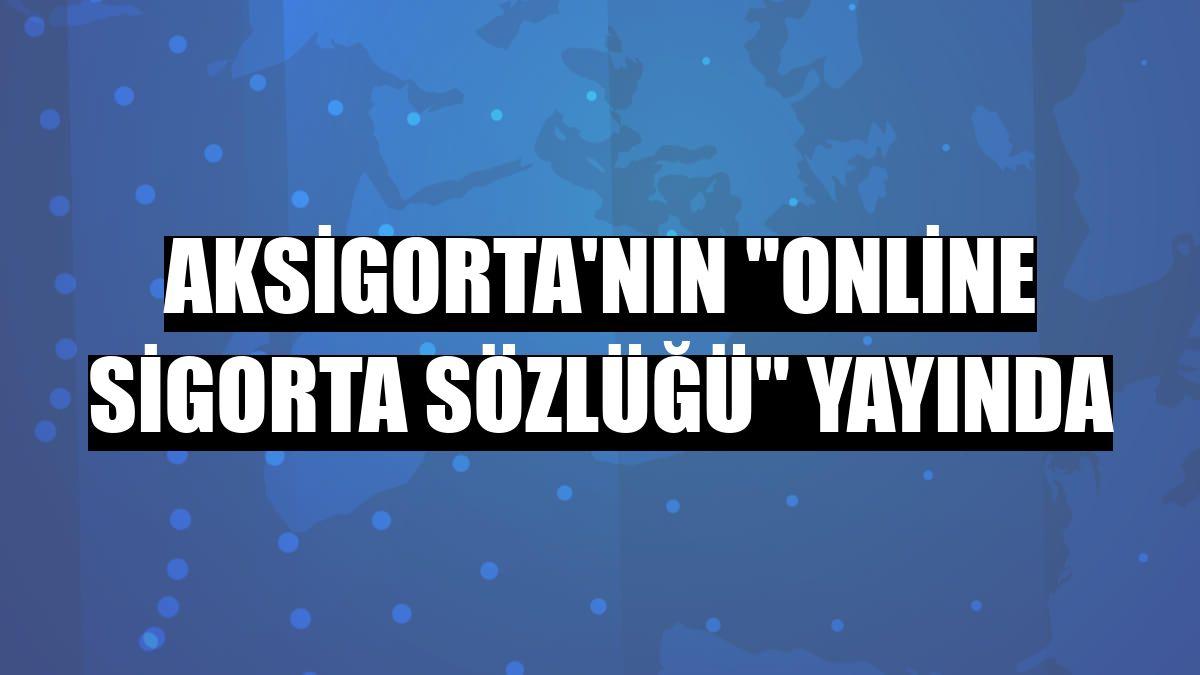 """Aksigorta'nın """"Online Sigorta Sözlüğü"""" yayında"""
