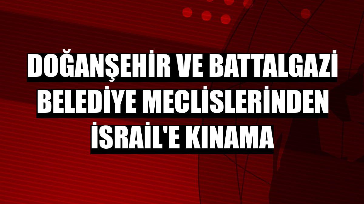 Doğanşehir ve Battalgazi belediye meclislerinden İsrail'e kınama