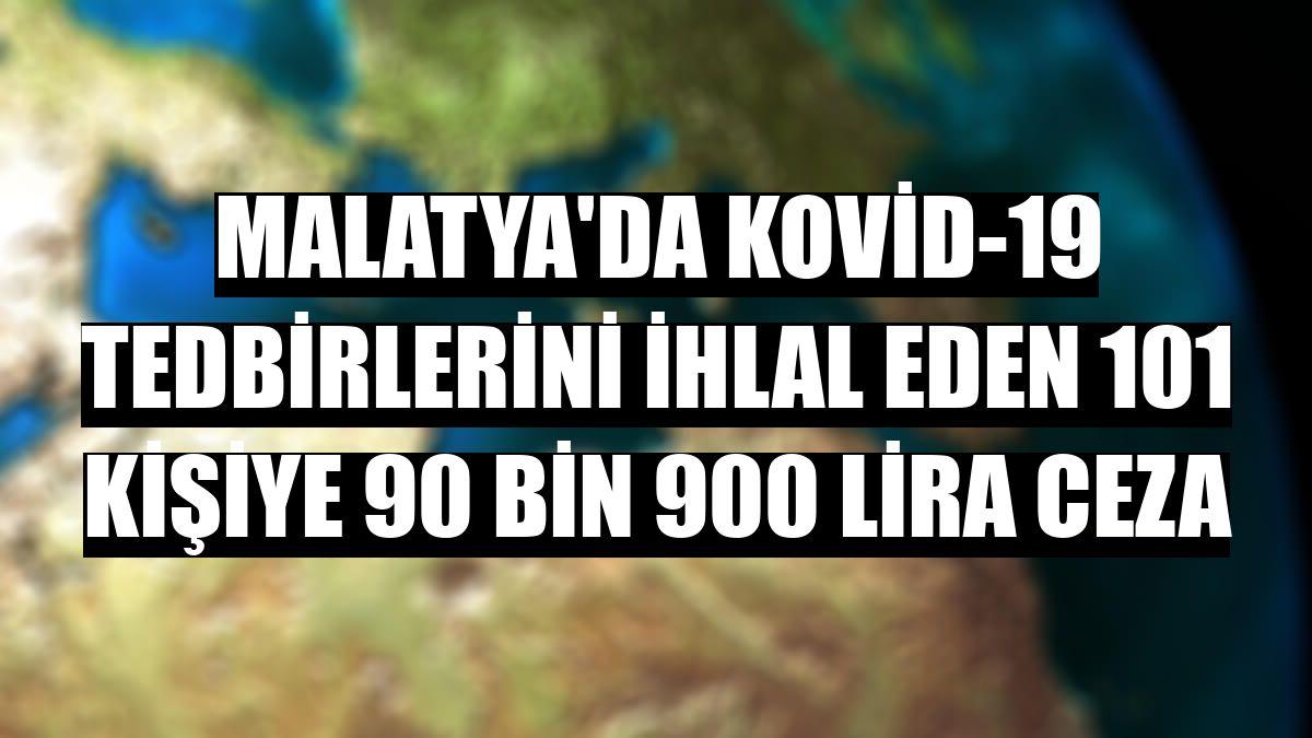 Malatya'da Kovid-19 tedbirlerini ihlal eden 101 kişiye 90 bin 900 lira ceza