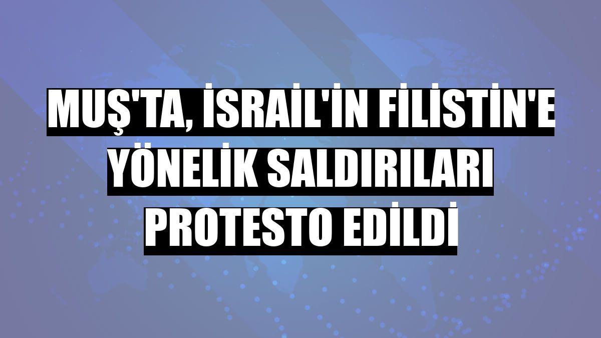 Muş'ta, İsrail'in Filistin'e yönelik saldırıları protesto edildi