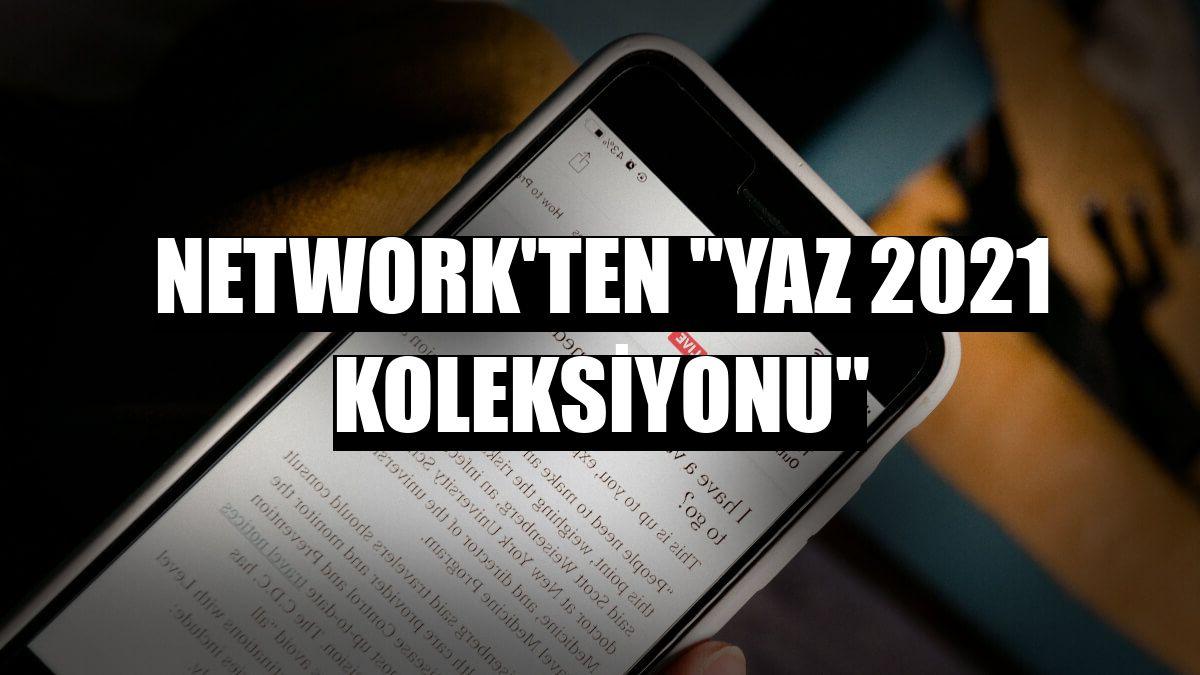 """NetWork'ten """"Yaz 2021 Koleksiyonu"""""""