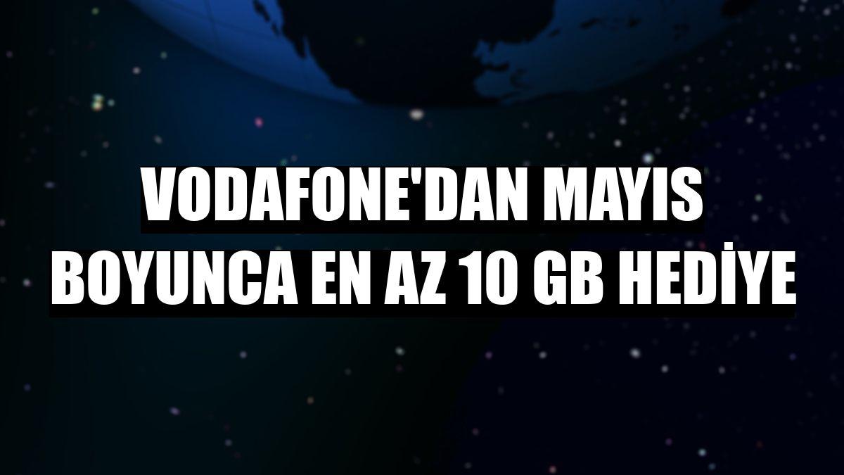 Vodafone'dan mayıs boyunca en az 10 GB hediye