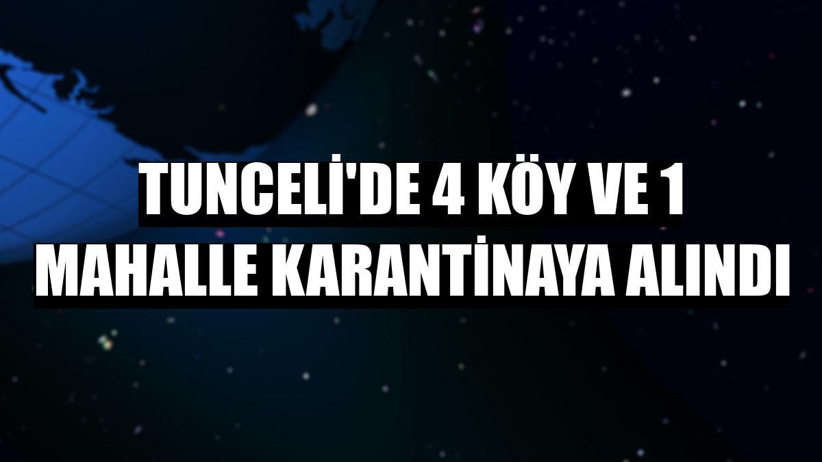 Tunceli'de 4 köy ve 1 mahalle karantinaya alındı