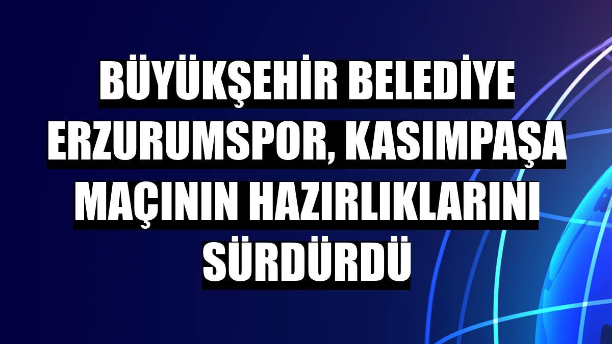 Büyükşehir Belediye Erzurumspor, Kasımpaşa maçının hazırlıklarını sürdürdü