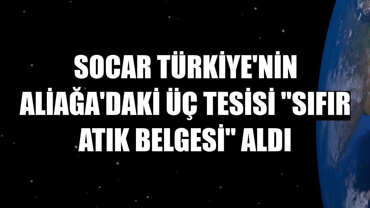 """SOCAR Türkiye'nin Aliağa'daki üç tesisi """"Sıfır Atık Belgesi"""" aldı"""