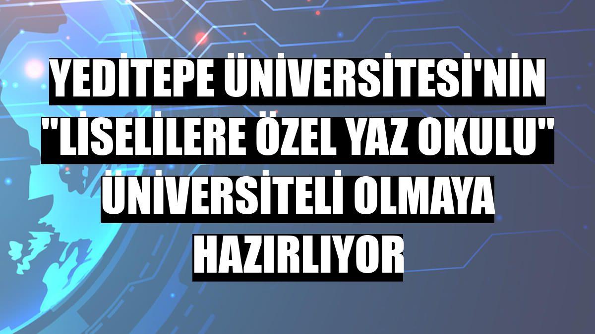 """Yeditepe Üniversitesi'nin """"liselilere özel yaz okulu"""" üniversiteli olmaya hazırlıyor"""