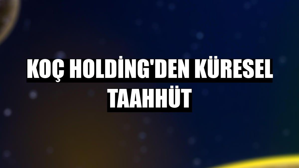 Koç Holding'den küresel taahhüt