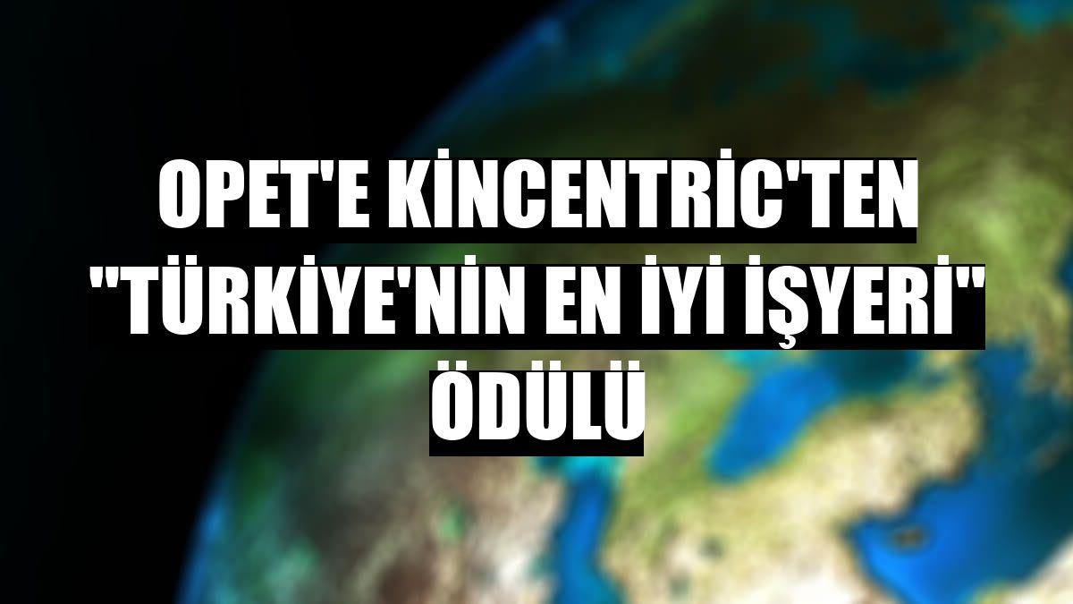 """OPET'e Kincentric'ten """"Türkiye'nin En İyi İşyeri"""" ödülü"""