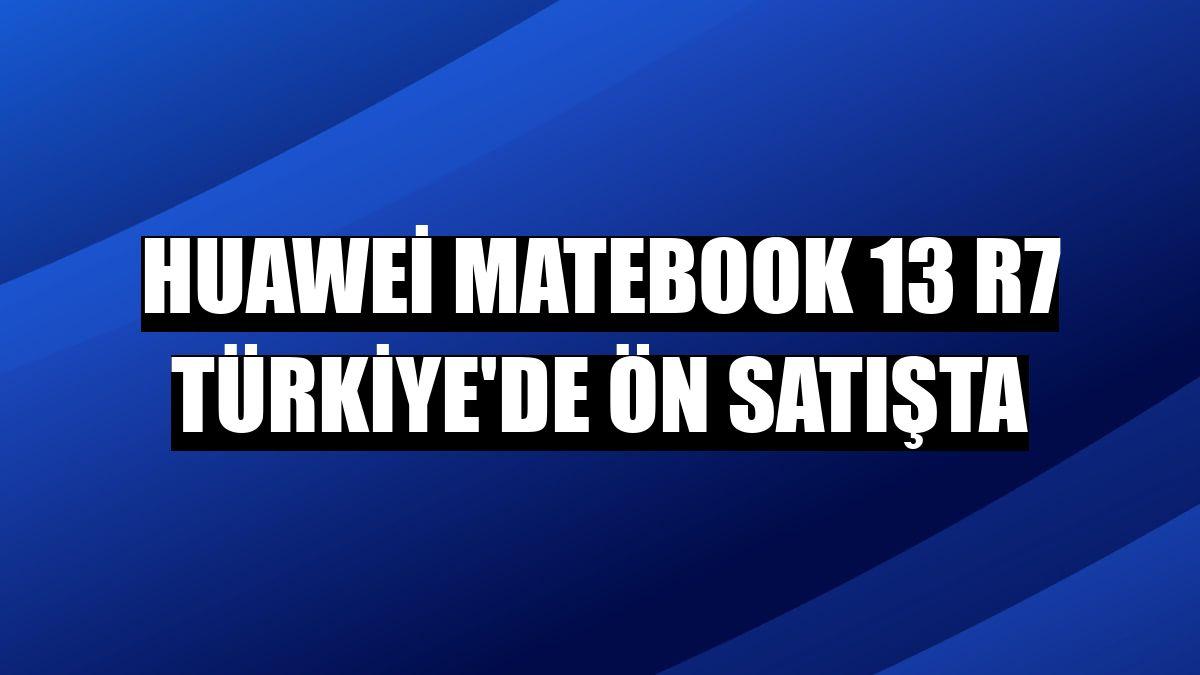 Huawei MateBook 13 R7 Türkiye'de ön satışta