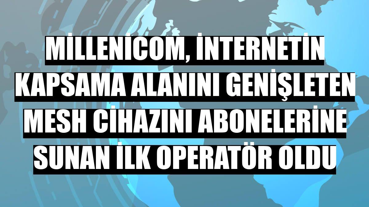Millenicom, internetin kapsama alanını genişleten mesh cihazını abonelerine sunan ilk operatör oldu