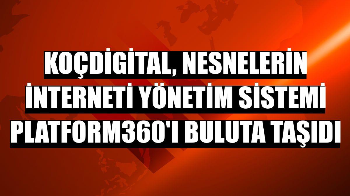 KoçDigital, nesnelerin interneti yönetim sistemi Platform360'ı buluta taşıdı