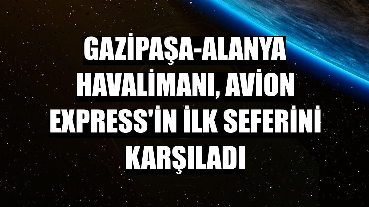 Gazipaşa-Alanya Havalimanı, Avion Express'in ilk seferini karşıladı