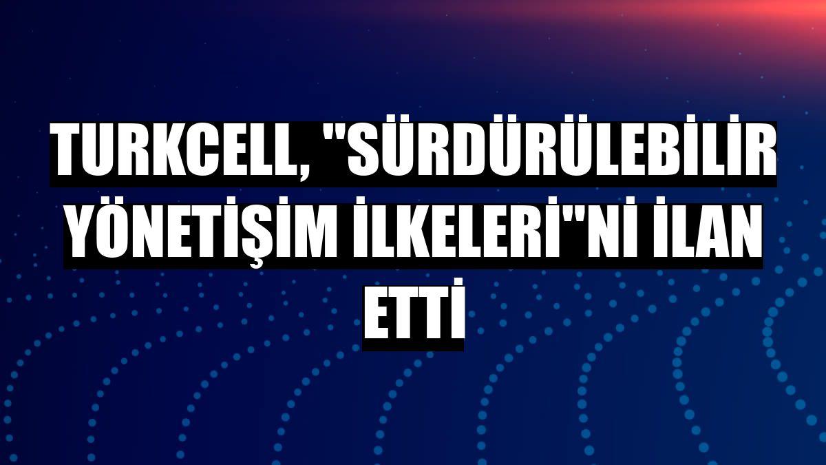 """Turkcell, """"Sürdürülebilir Yönetişim İlkeleri""""ni ilan etti"""