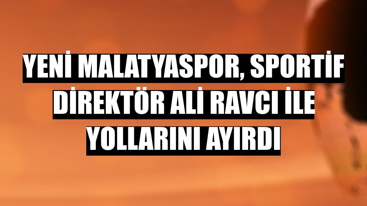 Yeni Malatyaspor, sportif direktör Ali Ravcı ile yollarını ayırdı