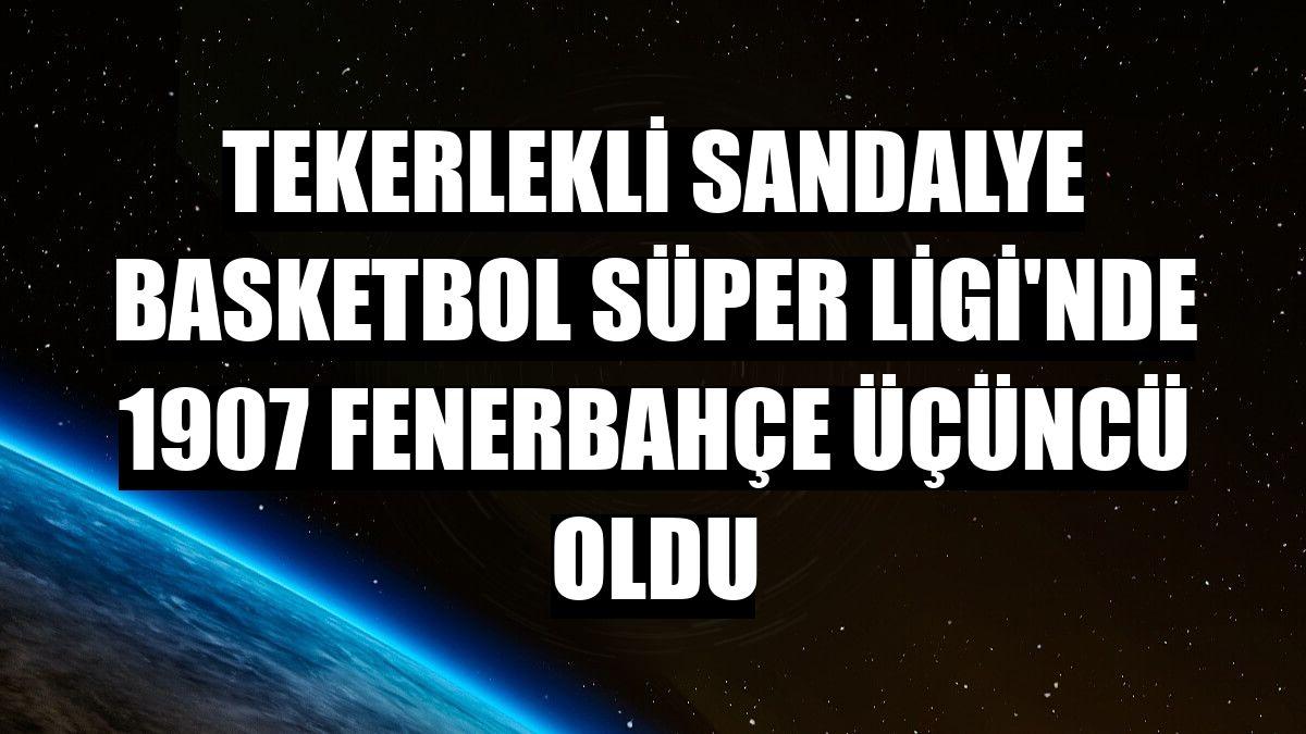Tekerlekli Sandalye Basketbol Süper Ligi'nde 1907 Fenerbahçe üçüncü oldu