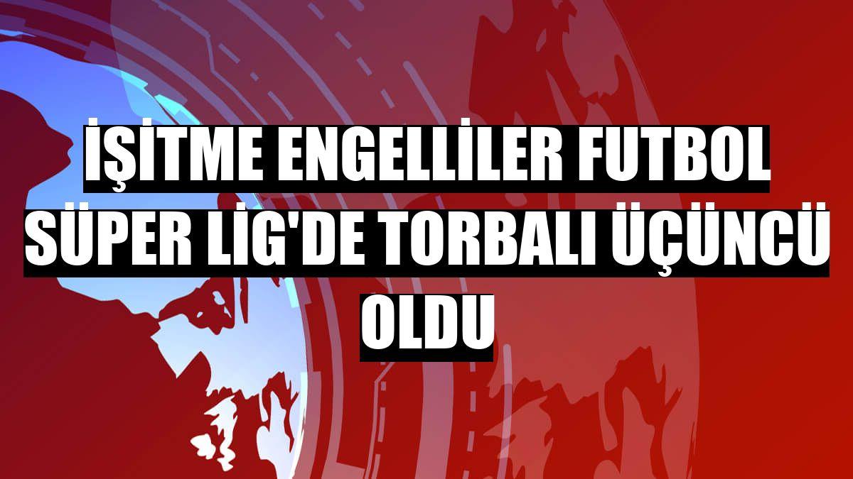 İşitme Engelliler Futbol Süper Lig'de Torbalı üçüncü oldu - Son Dakika Haberleri
