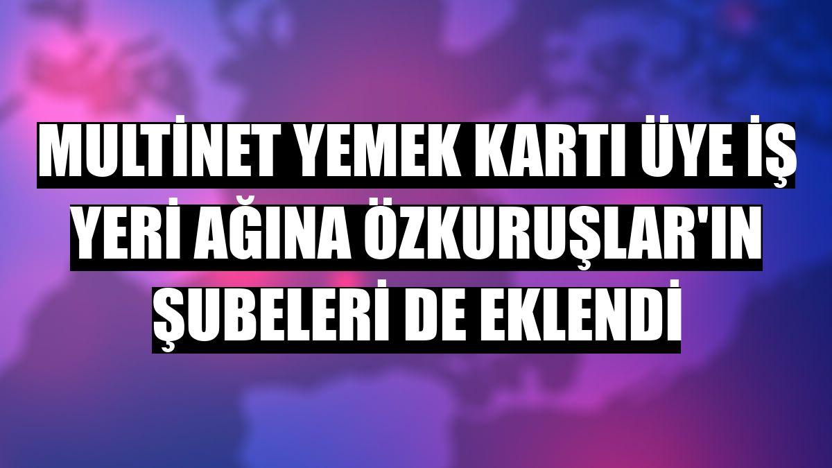 MultiNet yemek kartı üye iş yeri ağına Özkuruşlar'ın şubeleri de eklendi