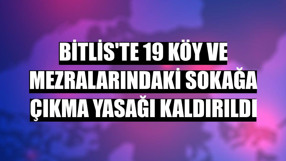 Bitlis'te 19 köy ve mezralarındaki sokağa çıkma yasağı kaldırıldı